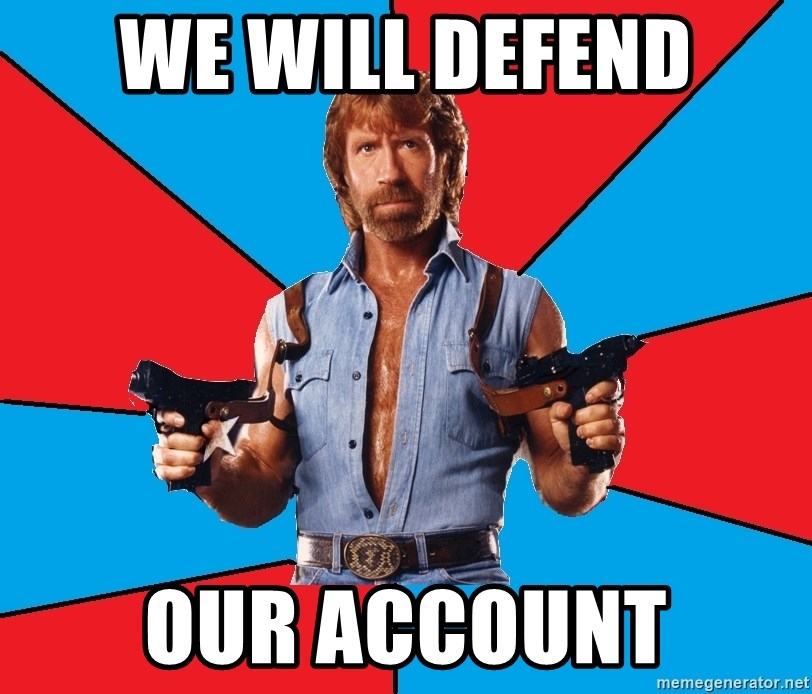 Chuck Norris  - We will defend our account