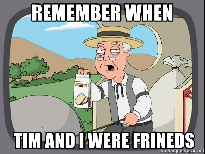 Family Guy Pepperidge Farm - Remember When  TIM AND I WERE FRINEDS