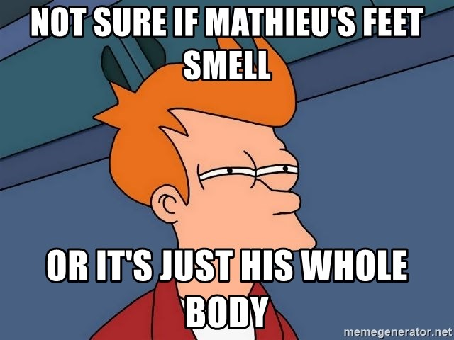 Futurama Fry - Not sure if mathieu's feet smell or it's just his whole body