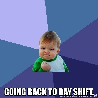 Success Kid -  Going back to day shift.
