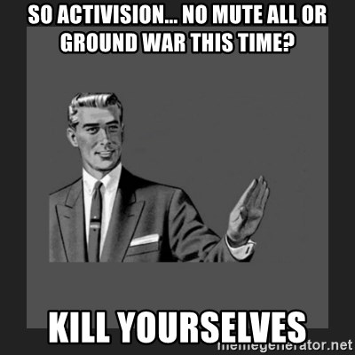 kill yourself guy blank - So Activision... No Mute All or ground war this time? Kill yourselves