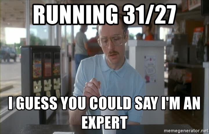 Serious Kip - running 31/27 i guess you could say i'm an expert