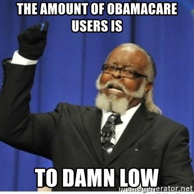 too damn high guy - The amount of obamacare users is  to damn low