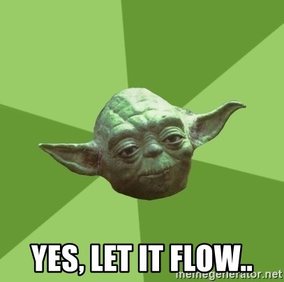 Advice Yoda Gives -   Yes, let it flow..