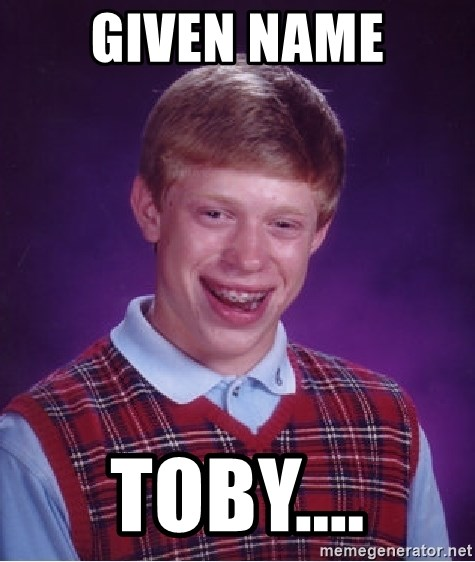 Bad Luck Brian - Given Name Toby....