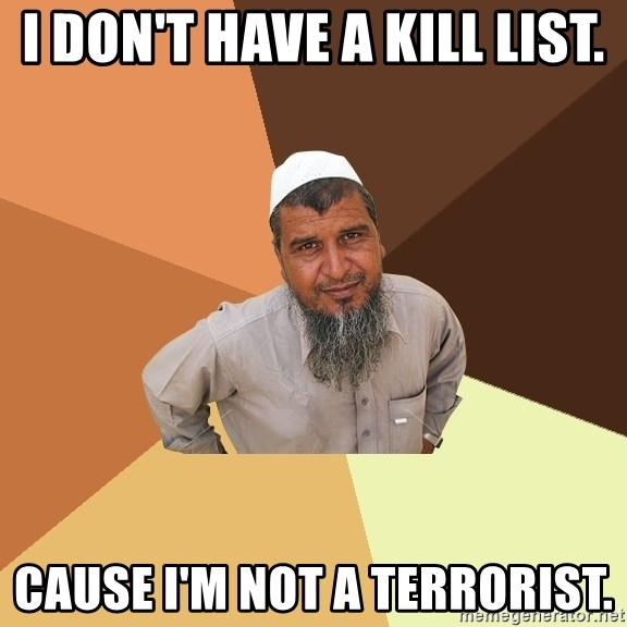 Ordinary Muslim Man - I don't have a kill list. Cause i'm not a terrorist.