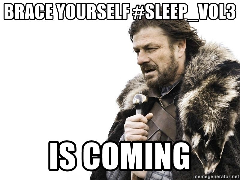 Winter is Coming - BRACE YOURSELF #SLEEP_VOL3 IS COMING