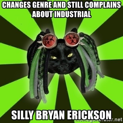 Pompous Cyber Cat - changes genre and still complains about industrial silly bryan erickson