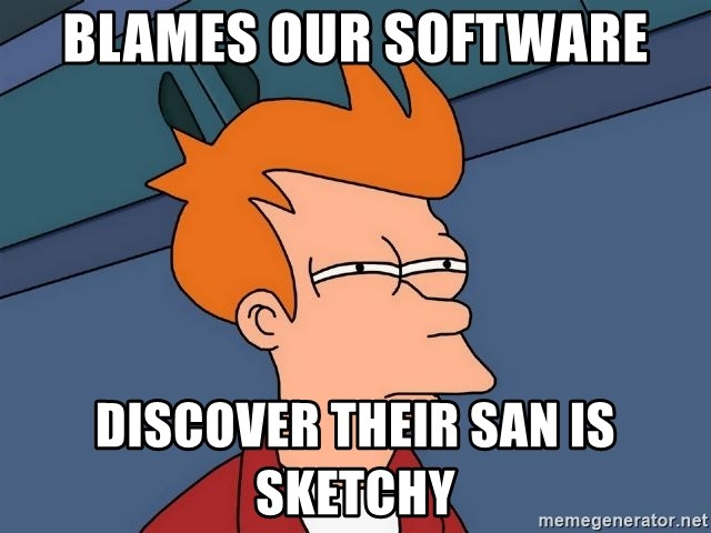 Futurama Fry - blames our software discover their san is sketchy