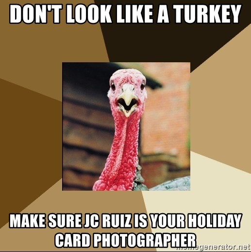 Quirky Turkey - Don't look like a turkey Make sure JC Ruiz is your holiday card photographer