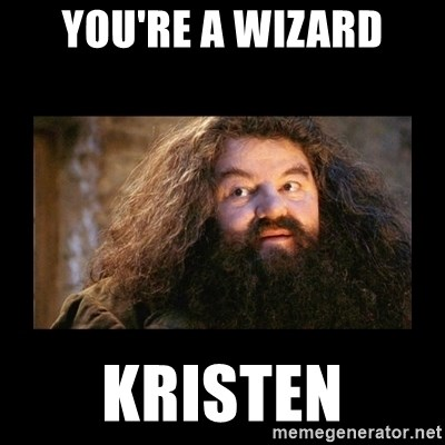 You're a Wizard Harry - You're a wizard Kristen