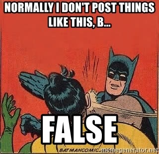 batman slap robin - Normally I don't post things like this, b... false