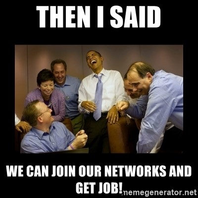 obama laughing  - THEN I SAID WE CAN JOIN OUR NETWORKS AND GET JOB!