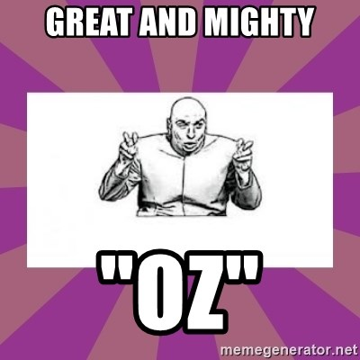 """'dr. evil' air quote - Great and Mighty """"oz"""""""