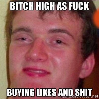 highguy - Bitch high as fuck Buying likes and shit