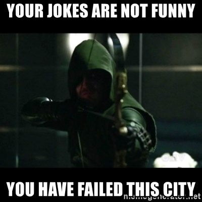 YOU HAVE FAILED THIS CITY - your jokes are not funny you have failed this city