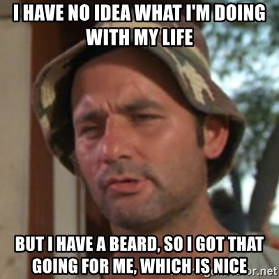 Carl Spackler - i have no idea what i'm doing with my life but i have a beard, so i got that going for me, which is nice