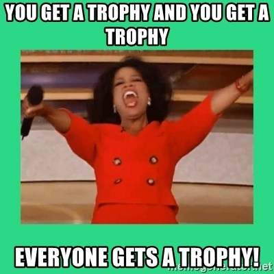 Oprah Car - you get a trophy and you get a trophy everyone gets a trophy!