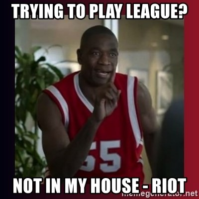 Dikembe Mutombo - Trying to play league? Not in my house - riot