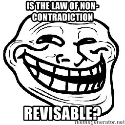 Trollface - Is the law of non- contradiction revisable?