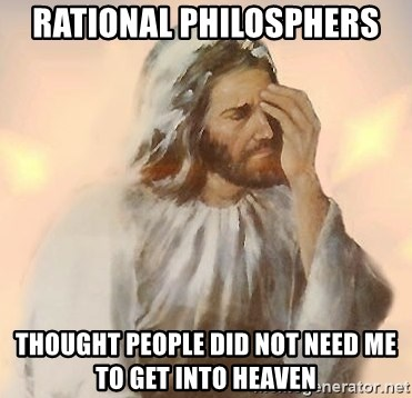 Facepalm Jesus - rational philosphers thought people did not need me to get into heaven