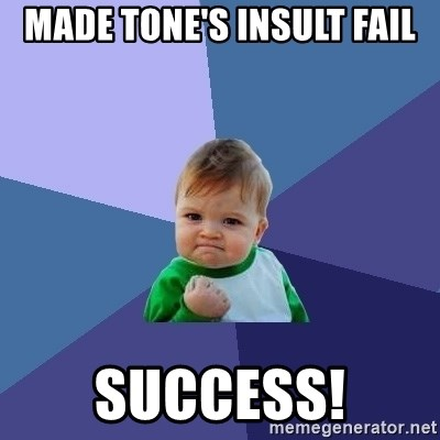 Success Kid - made tone's insult fail success!