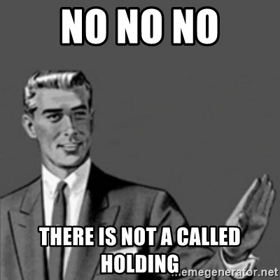 Correction Guy - no no no there is not a called holding