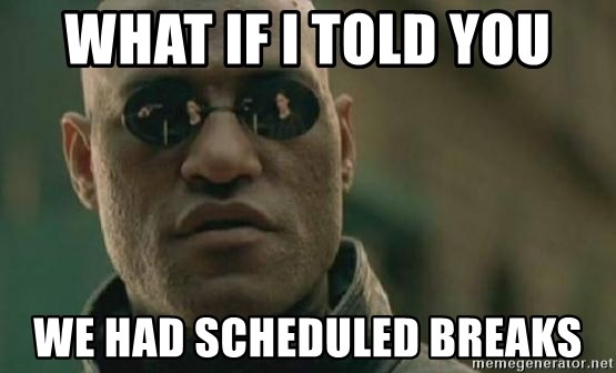 Scumbag Morpheus - what if i told you we had scheduled breaks