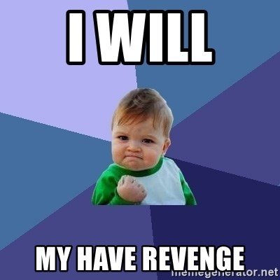 Success Kid - i will  my have revenge