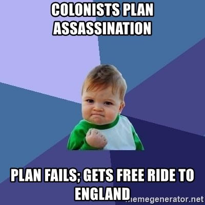 Success Kid - Colonists plan assassination plan fails; gets free ride to england