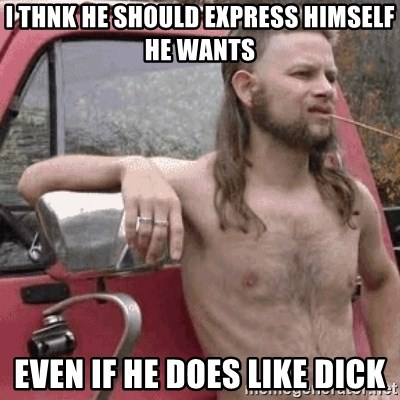 Almost Politically Correct Redneck - I thnk he should express himself he wants even if he does like dick