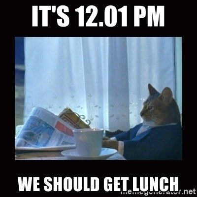 i should buy a boat cat - it's 12.01 pm we should get lunch