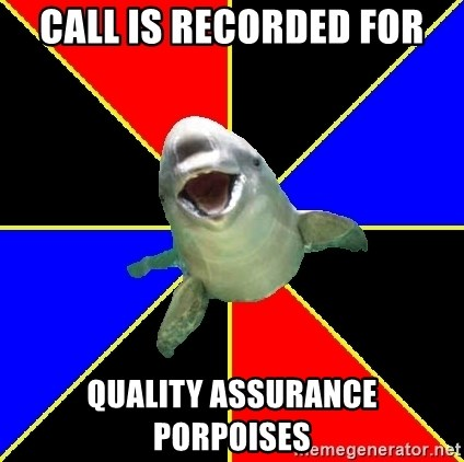 Polyamorous Porpoise - Call is recorded for Quality assurance porpoises
