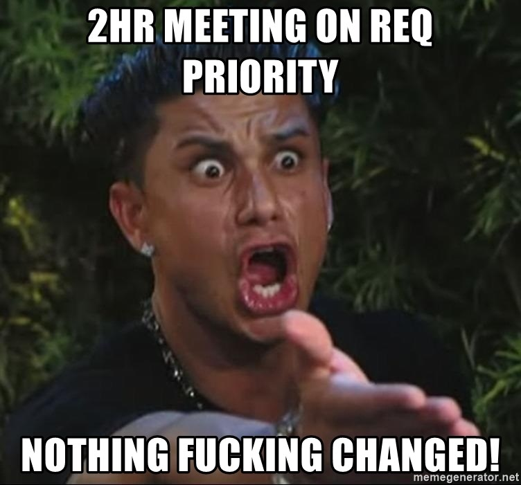 Pauly D - 2hr meeting on REQ priority Nothing Fucking Changed!