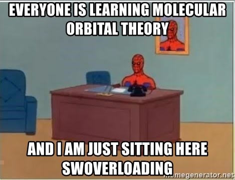 Spiderman Desk - Everyone is learning molecular orbital theory  And i am just sitting here swoverloading
