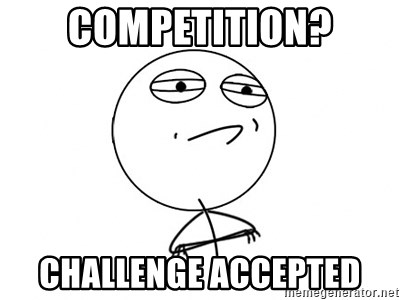 Challenge Accepted - COMPETITION? CHALLENGE ACCEPTED