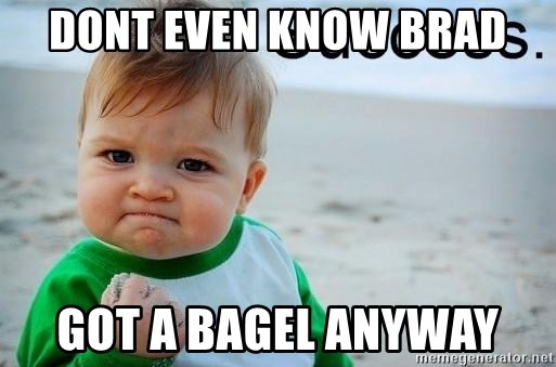 success baby - Dont even know brad got a bagel anyway