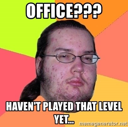 Butthurt Dweller - Office??? Haven't played that level yet...