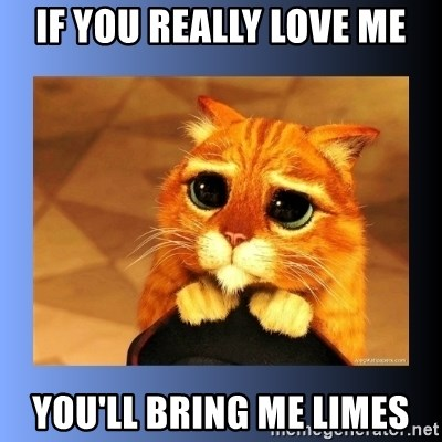 puss in boots eyes 2 - If you really love me You'll bring me limes