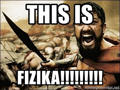 This Is Sparta Meme - THIS IS  FIZIKA!!!!!!!!!