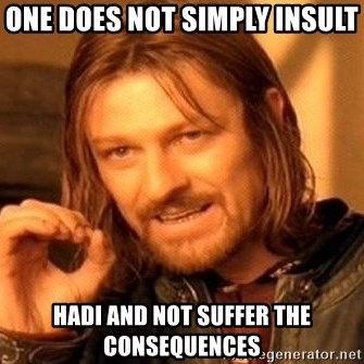 One Does Not Simply - one does not simply Insult hadi and not suffer the Consequences