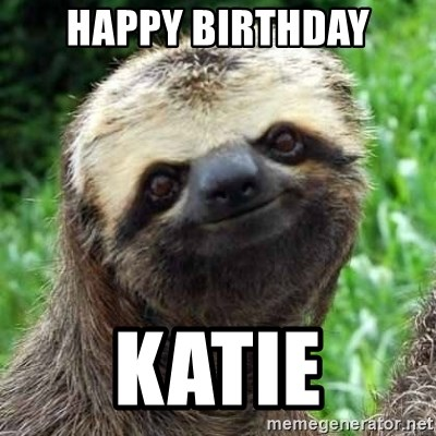 Sarcastic Sloth - Happy birthday katie