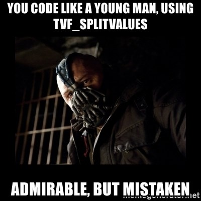 Bane Meme - You code like a young man, using tvf_SplitValues admirable, but mistaken