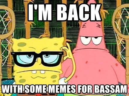 Serious Spongebob - i'm back with some memes for bassam