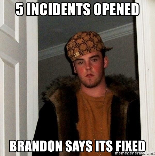 Scumbag Steve - 5 INCIDENTS OPENED BRANDON SAYS ITS FIXED