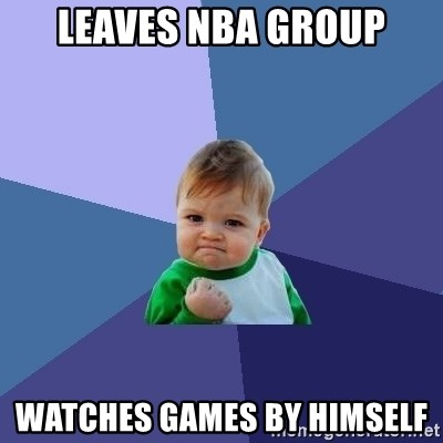 Success Kid - Leaves NBA Group Watches games by himself