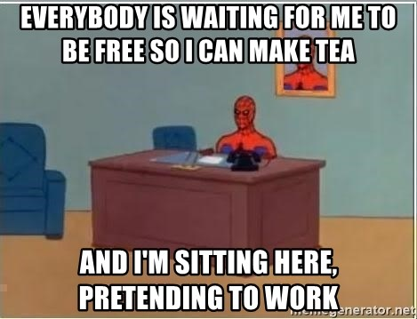 Spiderman Desk - EVERYBODY IS WAITING FOR ME TO BE FREE SO I CAN MAKE TEA AND I'm SITTING HERE, PRETENDING TO WORK