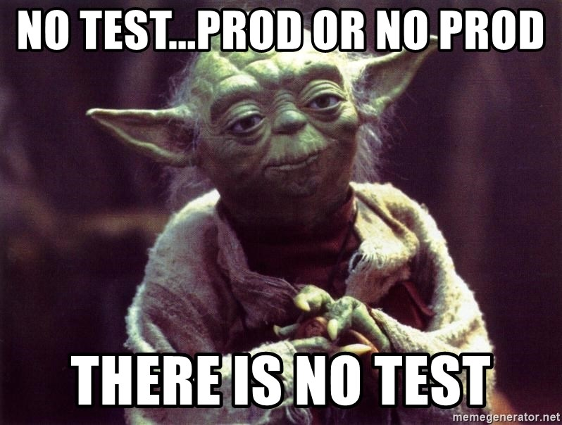 Yoda - No test...Prod or no Prod There is no test
