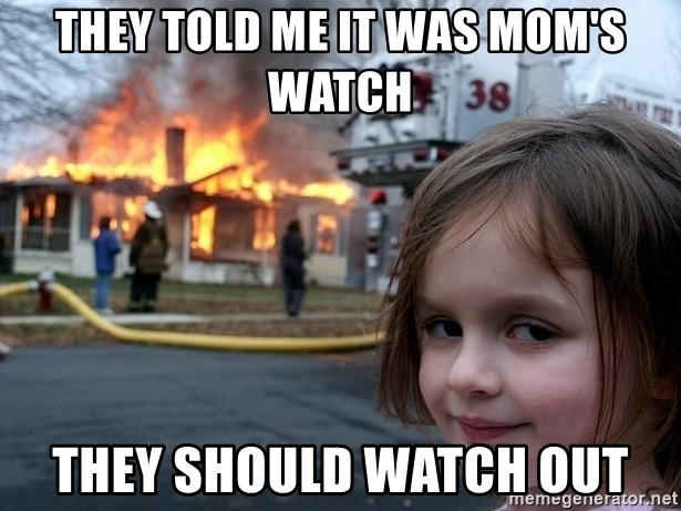 Disaster Girl - They told me it was mom's watch they should watch out