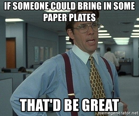 Office Space That Would Be Great - if someone could bring in some paper plates that'd be great